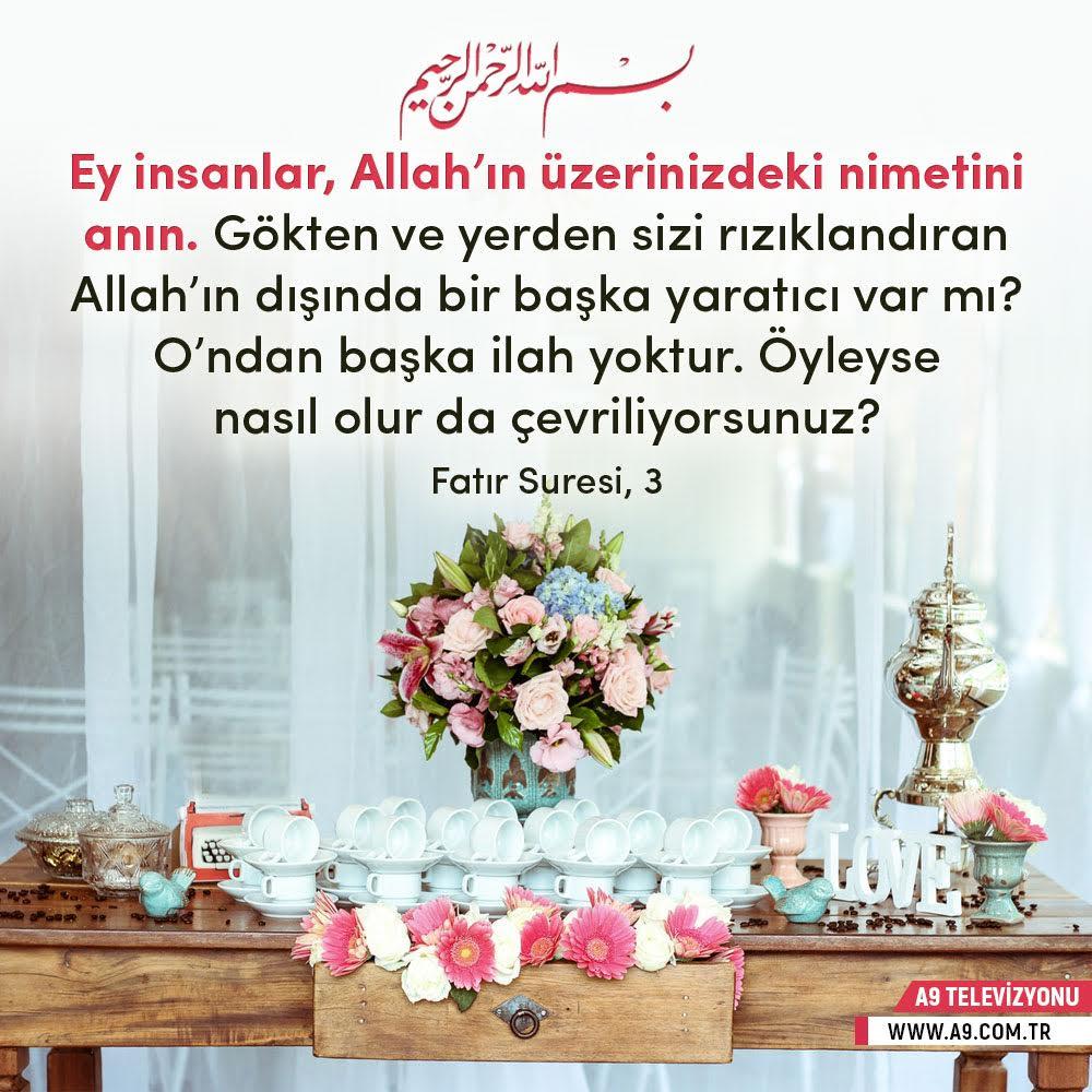"""<table style=""""width: 100%;""""><tr><td style=""""vertical-align: middle;"""">Ey insanlar, Allah""""ın üzerinizdeki nimetini anın. Gökten ve yerden sizi rızıklandıran Allah""""ın dışında bir başka yaratıcı var mı? O""""ndan başka ilah yoktur. Öyleyse nasıl olur da çevriliyorsunuz? (Fatır Suresi, 3) </td><td style=""""max-width: 70px;vertical-align: middle;""""> <a href=""""/downloadquote.php?filename=1506891579153.jpg""""><img class=""""hoversaturate"""" height=""""20px"""" src=""""/assets/images/download-iconu.png"""" style=""""width: 48px; height: 48px;"""" title=""""Resmi İndir""""/></a></td></tr></table>"""