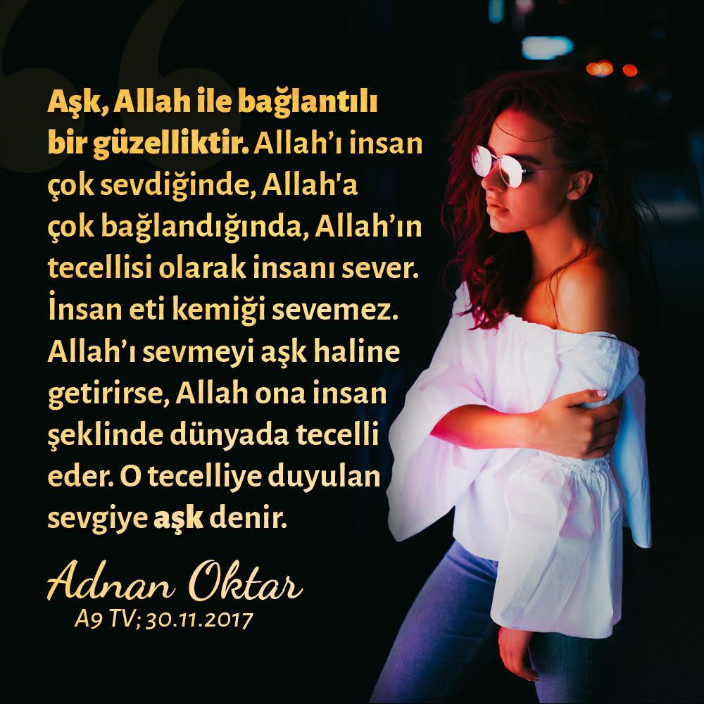 """<table style=""""width: 100%;""""><tr><td style=""""vertical-align: middle;"""">Aşk, Allah ile bağlantılı bir güzelliktir. Allah'ı insan çok sevdiğinde, Allah'a çok bağlandığında, Allah'ın tecellisi olarak insanı sever. İnsan eti kemiği sevemez. Allah'ı sevmeyi aşk haline getirirse, Allah ona insan şeklinde dünyada tecelli eder. O tecelliye duyulan sevgiye aşk denir. </td><td style=""""max-width: 70px;vertical-align: middle;""""> <a href=""""/downloadquote.php?filename=1513000088811.jpg""""><img class=""""hoversaturate"""" height=""""20px"""" src=""""/assets/images/download-iconu.png"""" style=""""width: 48px; height: 48px;"""" title=""""Resmi İndir""""/></a></td></tr></table>"""