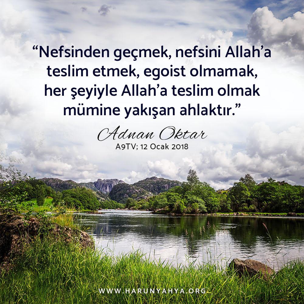 "<table style=""width: 100%;""><tr><td style=""vertical-align: middle;"">Nefsinden geçmek, nefsini Allah'a teslim etmek, egoist olmamak, her şeyiyle Allah'a teslim olmak mümine yakışan ahlaktır. (Adnan Oktar, A9TV; 12 Ocak 2018)</td><td style=""max-width: 70px;vertical-align: middle;""> <a href=""/downloadquote.php?filename=151626866532.jpg""><img class=""hoversaturate"" height=""20px"" src=""/assets/images/download-iconu.png"" style=""width: 48px; height: 48px;"" title=""Resmi İndir""/></a></td></tr></table>"