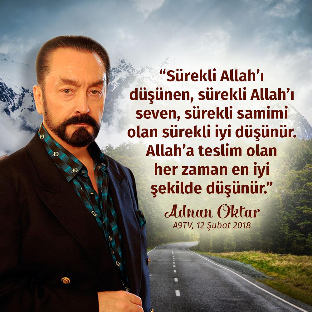 "<table style=""width: 100%;""><tr><td style=""vertical-align: middle;"">Sürekli Allah'ı düşünen, sürekli Allah'ı seven, sürekli samimi olan sürekli iyi düşünür. Allah'a teslim olan her zaman en iyi şekilde düşünür. (Adnan Oktar; A9TV, 12 Şubat 2018) </td><td style=""max-width: 70px;vertical-align: middle;""> <a href=""/downloadquote.php?filename=1518804628749.jpg""><img class=""hoversaturate"" height=""20px"" src=""/assets/images/download-iconu.png"" style=""width: 48px; height: 48px;"" title=""Resmi İndir""/></a></td></tr></table>"