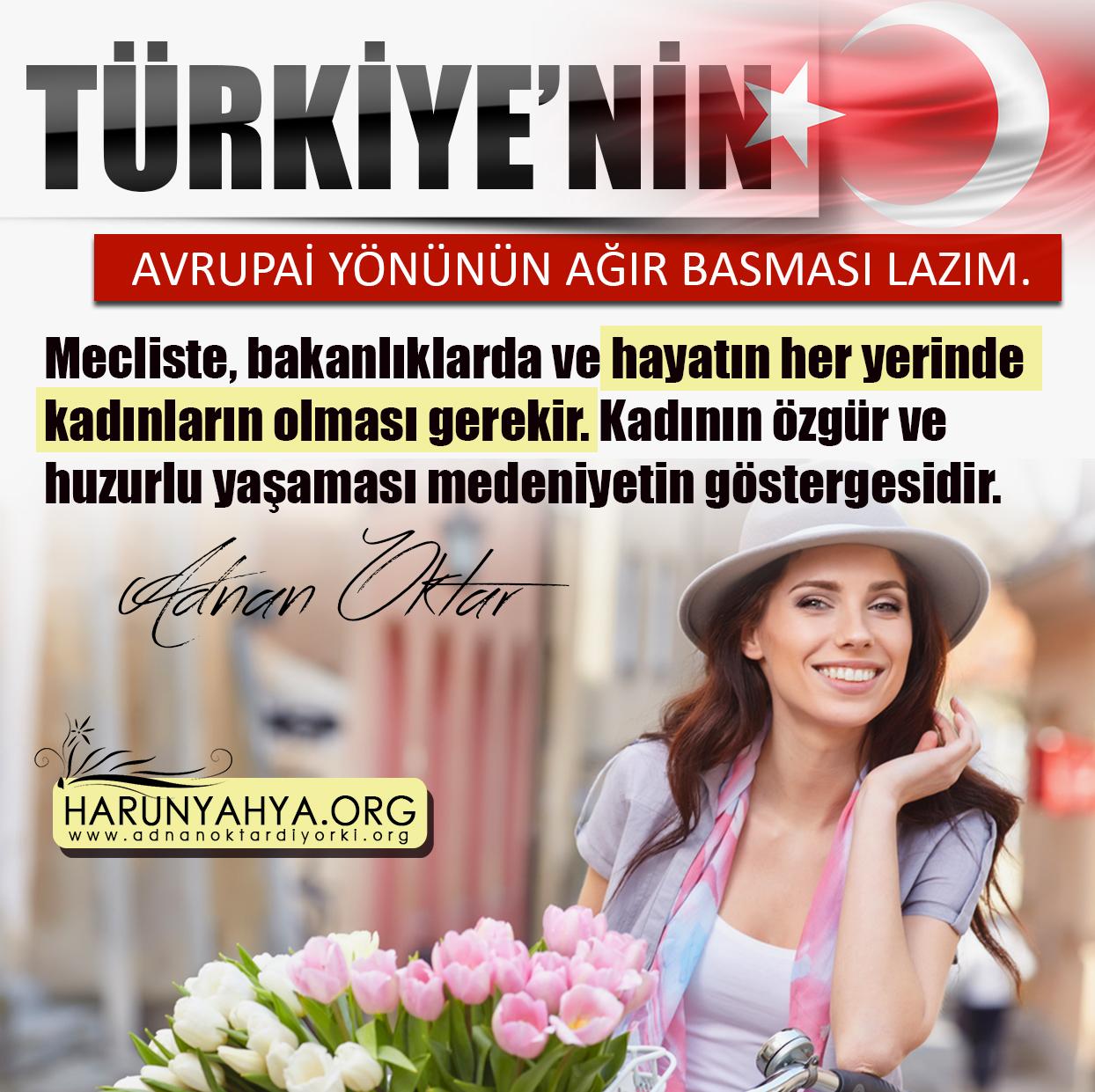 """<table style=""""width: 100%;""""><tr><td style=""""vertical-align: middle;"""">Türkiye'nin Avrupai yönünün ağır basması lazım. Mecliste, bakanlıklarda ve hayatın her yerinde kadınların olması gerekir. Kadının özgür ve huzurlu yaşanması medeniyetin göstergesidir.</td><td style=""""max-width: 70px;vertical-align: middle;""""> <a href=""""/downloadquote.php?filename=1523951504967.jpg""""><img class=""""hoversaturate"""" height=""""20px"""" src=""""/assets/images/download-iconu.png"""" style=""""width: 48px; height: 48px;"""" title=""""Resmi İndir""""/></a></td></tr></table>"""