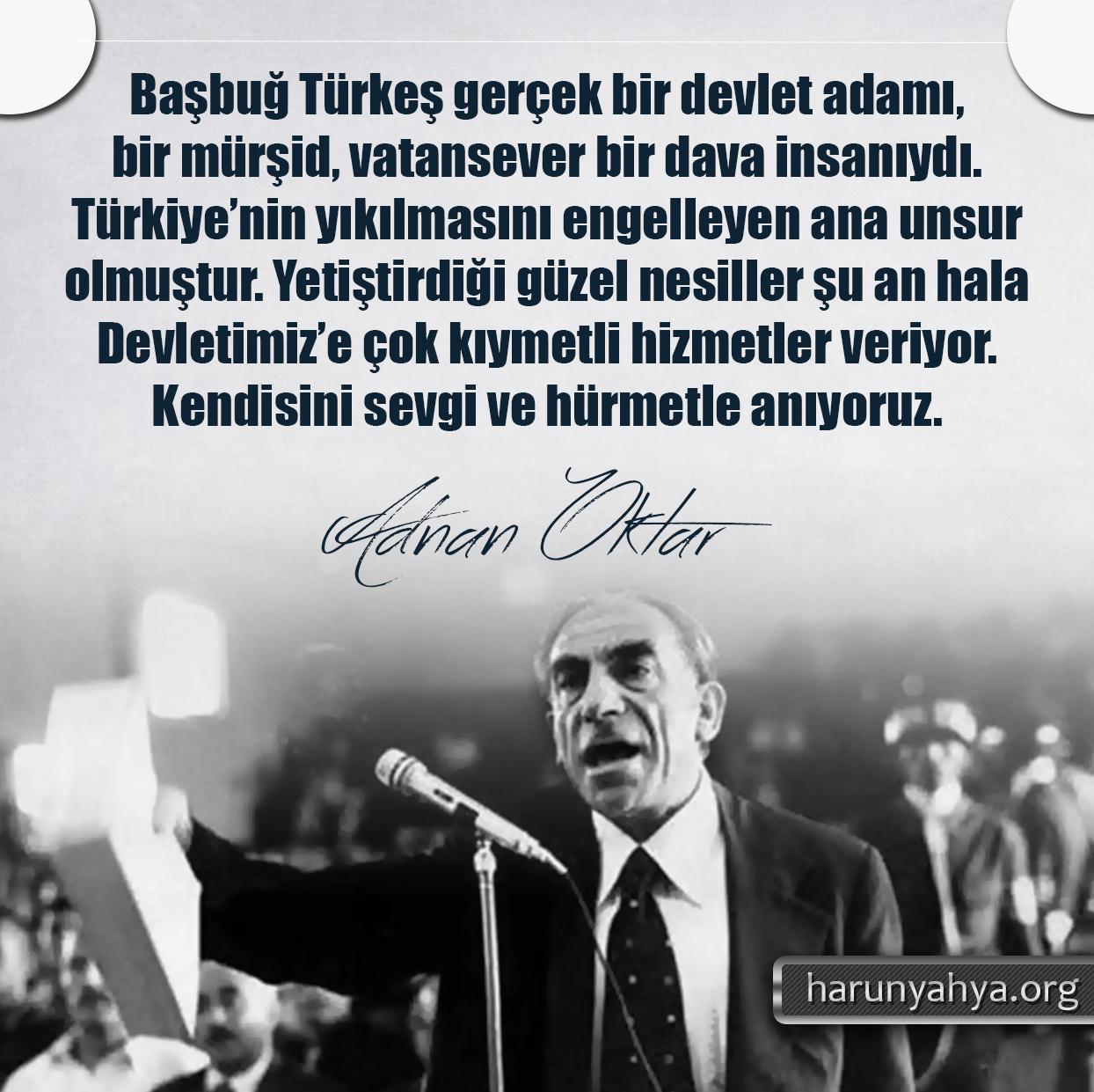 """<table style=""""width: 100%;""""><tr><td style=""""vertical-align: middle;"""">Başbuğ Türkeş gerçek bir devlet adamı, bir mürşid, vatansever bir dava insanıydı. Türkiye'nin yıkılmasını engelleyen ana unsur olmuştur. Yetiştirdiği güzel nesiller şu an hala Devletimiz'e çok kıymetli hizmetler veriyor. Kendisini sevgi ve hürmetle anıyoruz.</td><td style=""""max-width: 70px;vertical-align: middle;""""> <a href=""""/downloadquote.php?filename=1527141597290.jpg""""><img class=""""hoversaturate"""" height=""""20px"""" src=""""/assets/images/download-iconu.png"""" style=""""width: 48px; height: 48px;"""" title=""""Resmi İndir""""/></a></td></tr></table>"""