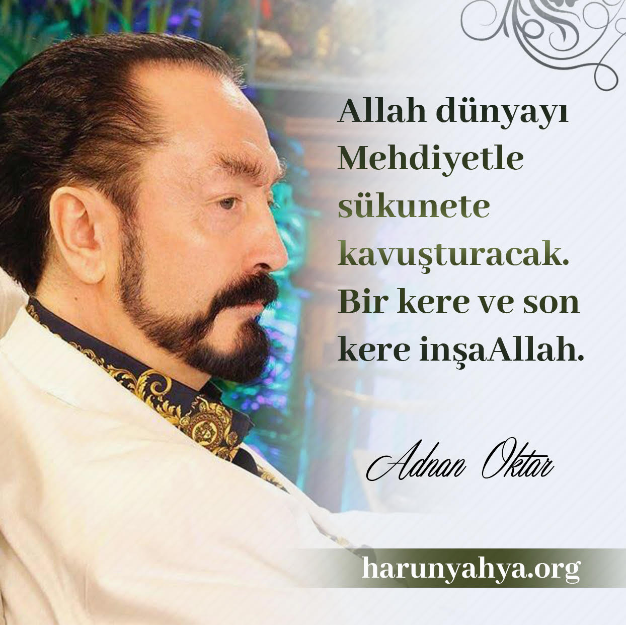 """<table style=""""width: 100%;""""><tr><td style=""""vertical-align: middle;"""">Allah dünyayı Mehdiyetle sükunete kavuşturacak. Bir kere ve son kere inşaAllah. </td><td style=""""max-width: 70px;vertical-align: middle;""""> <a href=""""/downloadquote.php?filename=1527238164406.jpg""""><img class=""""hoversaturate"""" height=""""20px"""" src=""""/assets/images/download-iconu.png"""" style=""""width: 48px; height: 48px;"""" title=""""Resmi İndir""""/></a></td></tr></table>"""