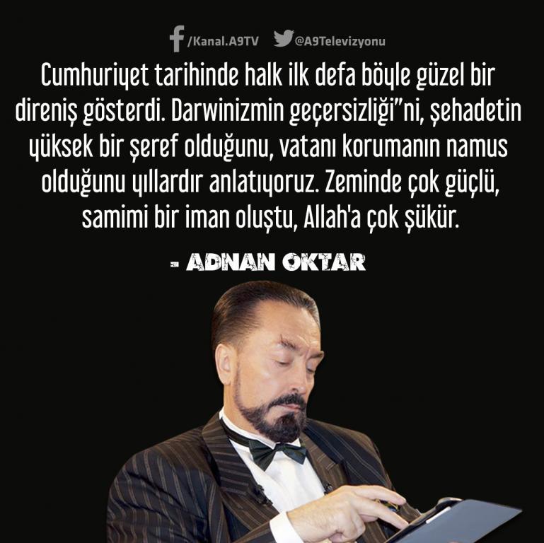 """<table style=""""width: 100%;""""><tr><td style=""""vertical-align: middle;"""">Cumhuriyet tarihinde halk ilk defa böyle güzel bir direniş gösterdi. Darwinizmin geçersizliği""""ni, şehadetin yüksek bir şeref olduğunu, vatanı korumanın namus olduğunu yıllardır anlatıyoruz. Zeminde çok güçlü, samimi bir iman oluştu, Allah""""a çok şükür.</td><td style=""""max-width: 70px;vertical-align: middle;""""> <a href=""""/downloadquote.php?filename=quoteofday_14718723476313.jpg""""><img class=""""hoversaturate"""" height=""""20px"""" src=""""/assets/images/download-iconu.png"""" style=""""width: 48px; height: 48px;"""" title=""""Resmi İndir""""/></a></td></tr></table>"""