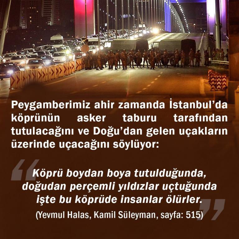 """<table style=""""width: 100%;""""><tr><td style=""""vertical-align: middle;"""">Peygamberimiz ahir zamanda İstanbul""""da köprünün asker taburu tarafından tutulacağını ve Doğu""""dan gelen uçakların üzerinde uçacağını söylüyor. Köprü boydan boya tutulduğunda, doğudan perçemli yıldızlar uçtuğunda işte bu köprüde insanlar ölürler.(Yevmul Halas, Kamil Süleyman, sayfa: 515)</td><td style=""""max-width: 70px;vertical-align: middle;""""> <a href=""""/downloadquote.php?filename=quoteofday_14720767558532.jpg""""><img class=""""hoversaturate"""" height=""""20px"""" src=""""/assets/images/download-iconu.png"""" style=""""width: 48px; height: 48px;"""" title=""""Resmi İndir""""/></a></td></tr></table>"""